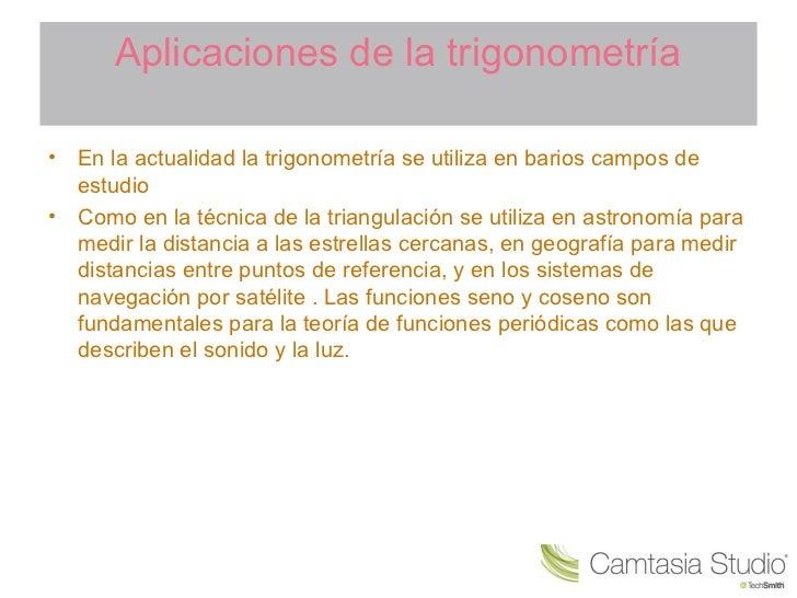 Aplicaciones de la trigonometría•   En la actualidad la trigonometría se utiliza en barios campos de    estudio•   Como en...