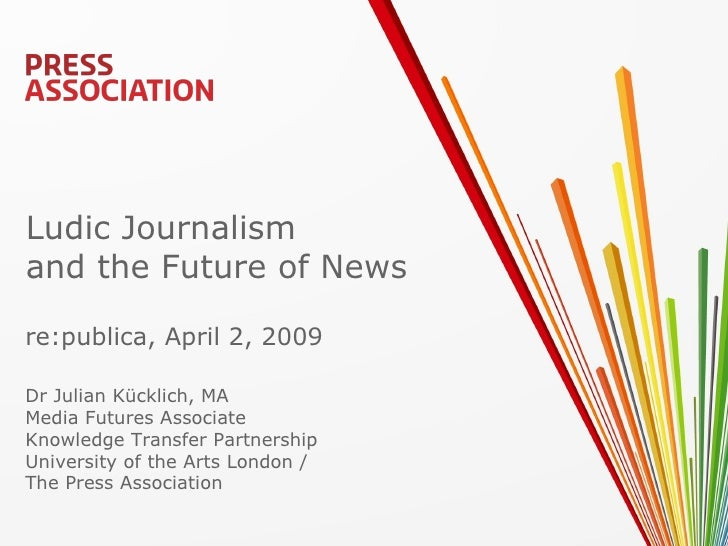 Ludic Journalism and the Future of News  re:publica, April 2, 2009  Dr Julian Kücklich, MA Media Futures Associate Knowled...