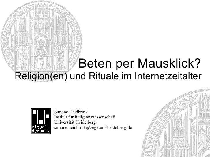 Beten per Mausklick? Religion(en) und Rituale im Internetzeitalter                                  Simone Heidbrink      ...