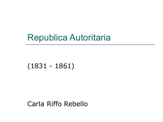 Republica Autoritaria (1831 - 1861) Carla Riffo Rebello