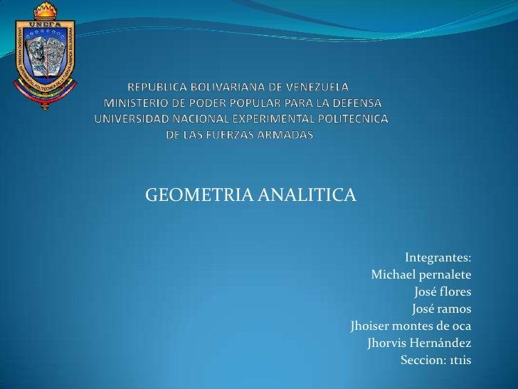 GEOMETRIA ANALITICA                            Integrantes:                      Michael pernalete                        ...