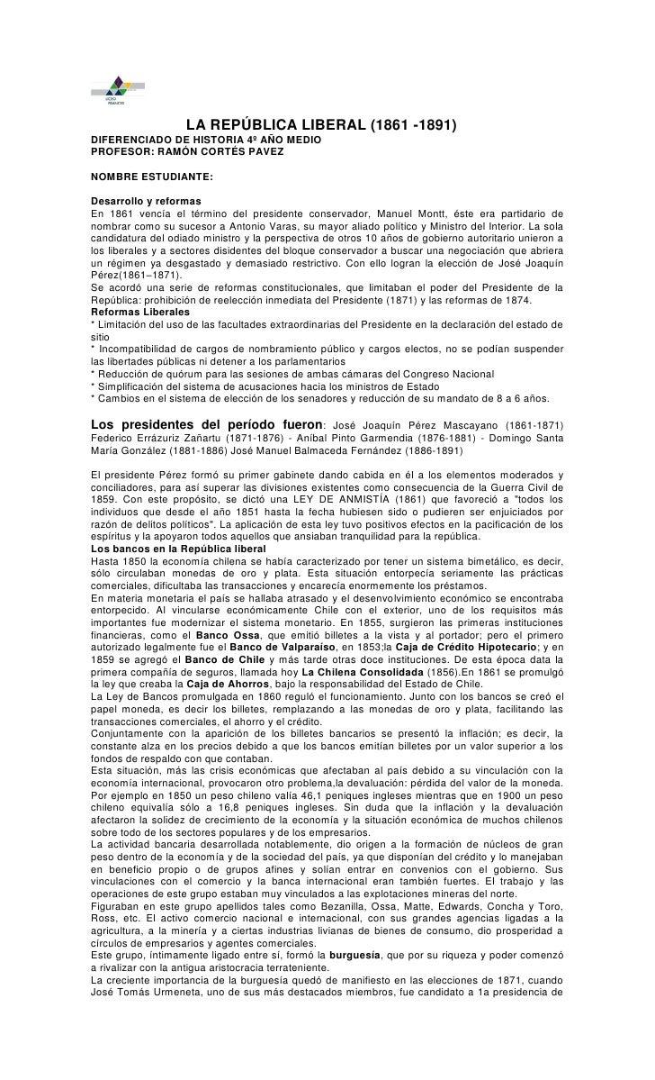 LA REPÚBLICA LIBERAL (1861 -1891)DIFERENCIADO DE HISTORIA 4º AÑO MEDIOPROFESOR: RAMÓN CORTÉS PAVEZNOMBRE ESTUDIANTE:Desarr...