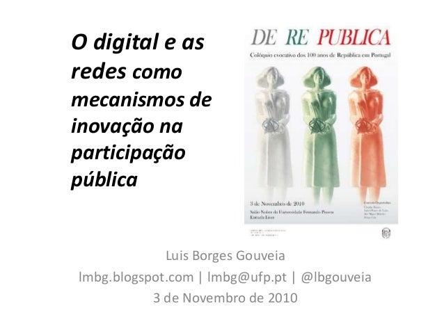 O digital e as redes como mecanismos de inovação na participação pública Luis Borges Gouveia lmbg.blogspot.com   lmbg@ufp....