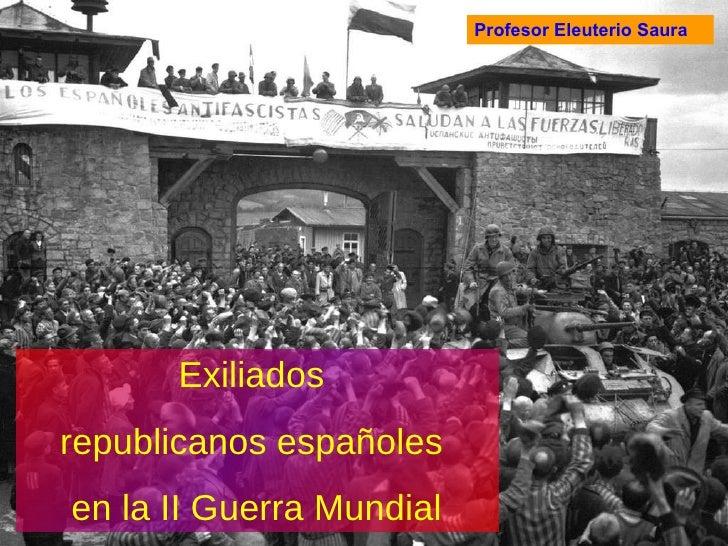 Exiliados  republicanos españoles  en la II Guerra Mundial Profesor Eleuterio Saura