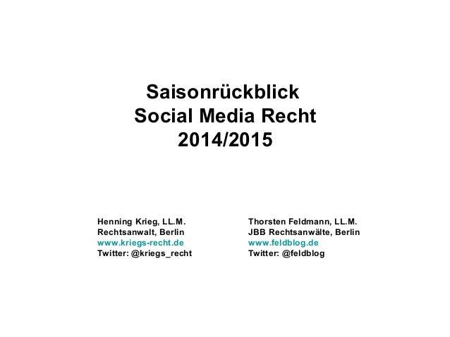 Saisonrückblick Social Media Recht 2014/2015 Henning Krieg, LL.M. Rechtsanwalt, Berlin www.kriegs-recht.de Twitter: @krieg...
