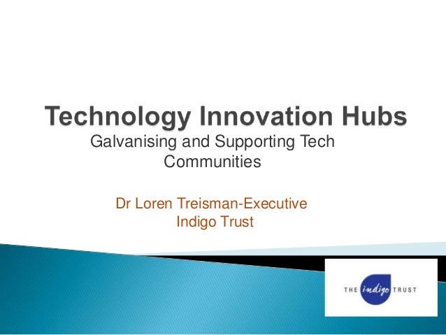 Galvanising and Supporting TechCommunitiesDr Loren Treisman-ExecutiveIndigo Trust