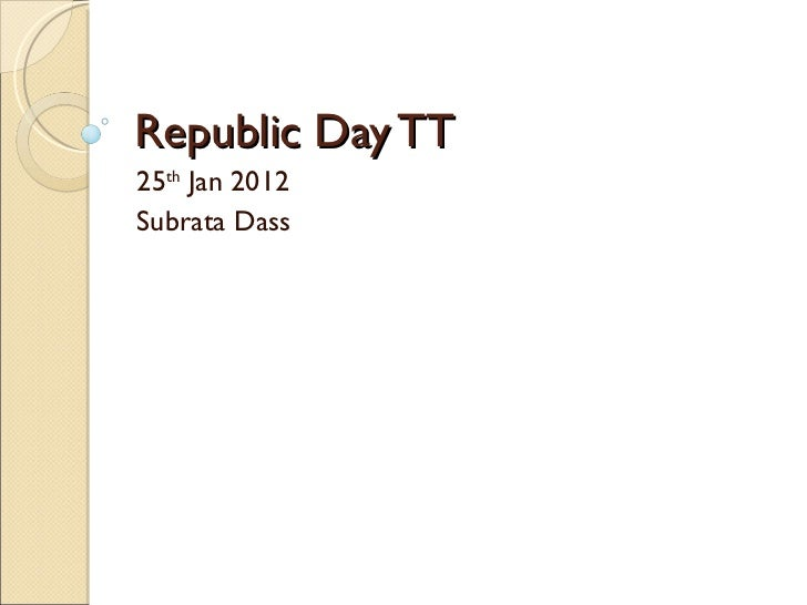Republic Day TT 25 th  Jan 2012  Subrata Dass