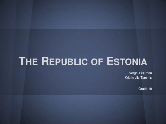 THE REPUBLIC OF ESTONIA                     Sergei Liiskmaa                  Kristin Liis Tammis                          ...