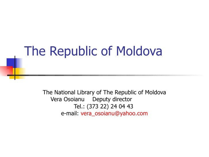 The Republic of Moldova The National Library of The Republic of Moldova Vera Osoianu  Deputy director     Tel.: (373 22) 2...