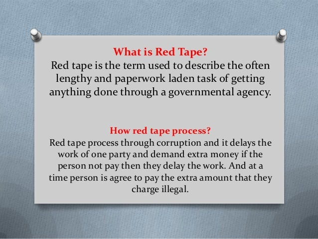 What is Red Tape? Red tape is the term used to describe the often lengthy and paperwork laden task of getting anything don...