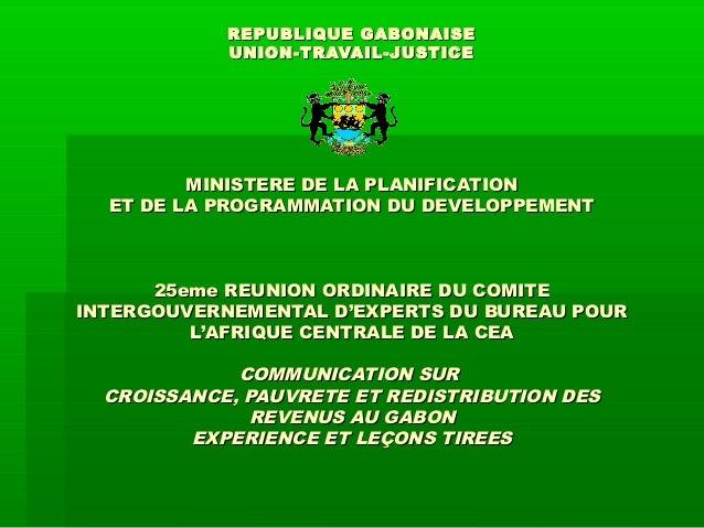 REPUBLIQUE GABONAISEREPUBLIQUE GABONAISE UNION-TRAVAIL-JUSTICEUNION-TRAVAIL-JUSTICE MINISTERE DE LA PLANIFICATIONMINISTERE...