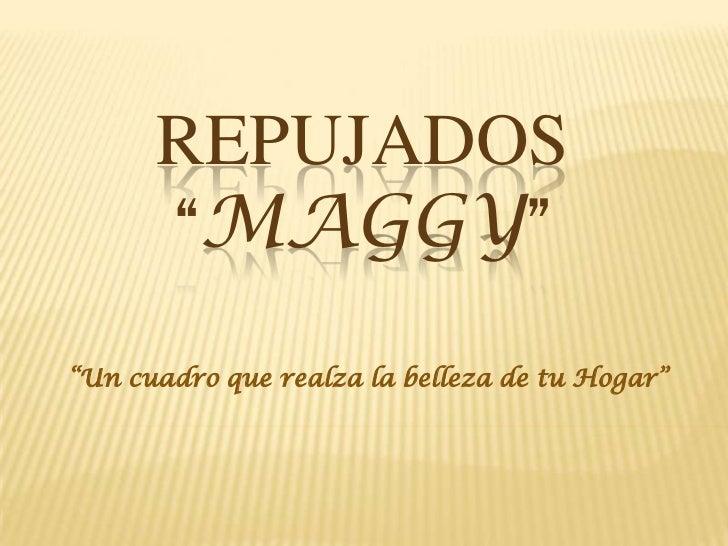"""Repujados """"MAGGY""""<br />""""Un cuadro que realza la belleza de tu Hogar""""<br />"""