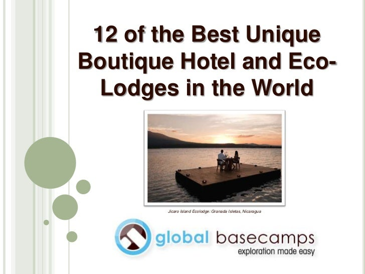 12 of the Best Unique Boutique Hotel and Eco Lodges in the World