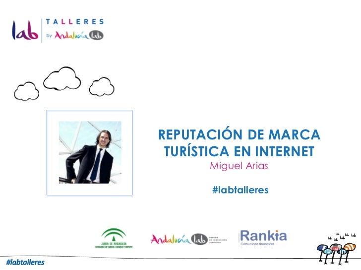 REPUTACIÓN DE MARCA TURÍSTICA EN INTERNET       Miguel Arias       #labtalleres