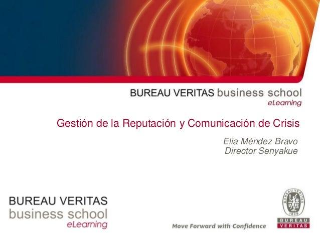 1www.bvbusiness-school.com© - Copyright Bureau Veritas Gestión de la Reputación y Comunicación de Crisis Elia Méndez Bravo...