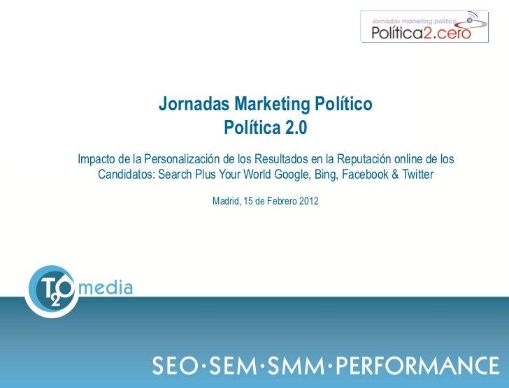 Jornadas Marketing Político                          Política 2.0Impacto de la Personalización de los Resultados en la Rep...