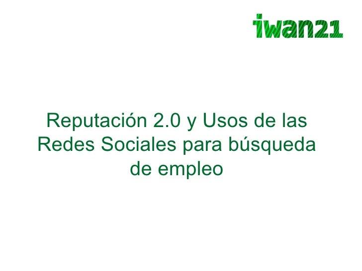Reputación 2.0 y Usos de las Redes Sociales para búsqueda de empleo