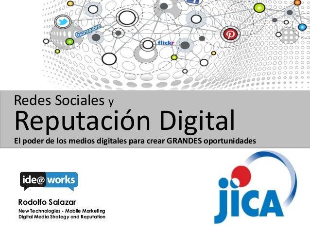 Redes Sociales y  Reputación Digital  El poder de los medios digitales para crear GRANDES oportunidades  Rodolfo Salazar N...