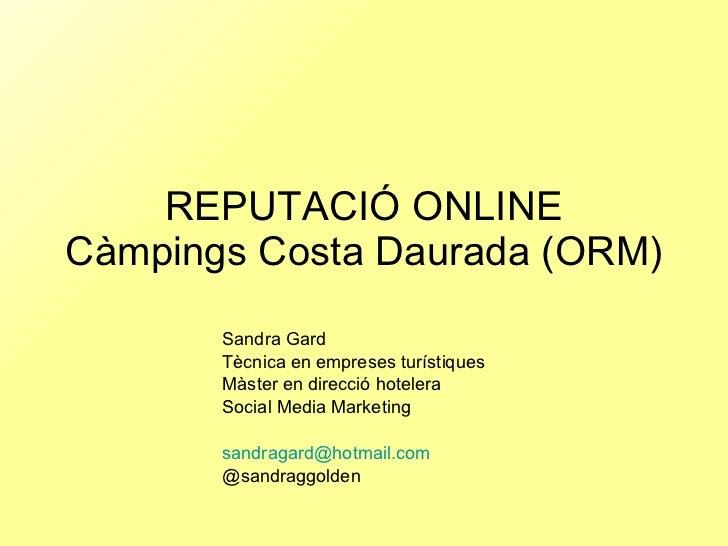 REPUTACIÓ ONLINE Càmpings Costa Daurada (ORM) Sandra Gard Tècnica en empreses turístiques Màster en direcció hotelera Soci...