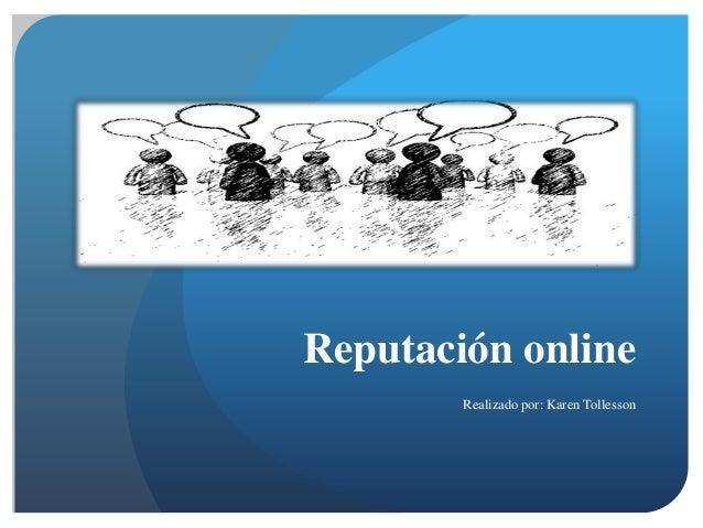Reputación online        Realizado por: Karen Tollesson