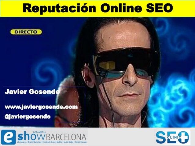 1 Reputación Online SEO Javier Gosende www.javiergosende.com @javiergosende