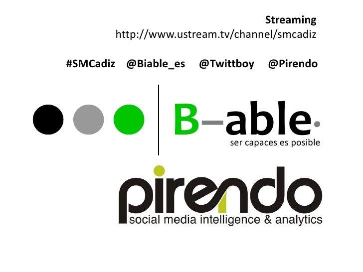 Streaming       http://www.ustream.tv/channel/smcadiz#SMCadiz @Biable_es   @Twittboy      @Pirendo                 B–able·...