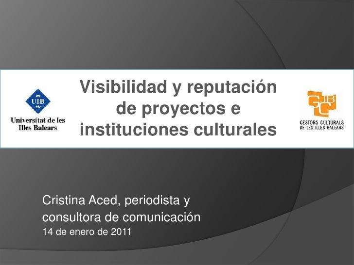 Visibilidad y reputación            de proyectos e       instituciones culturalesCristina Aced, periodista yconsultora de ...