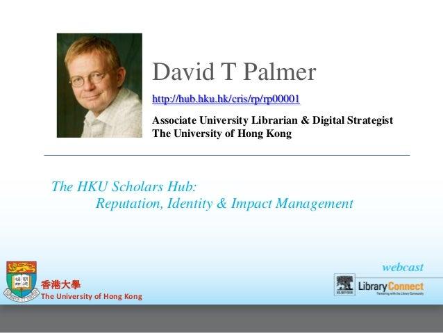 David T Palmer http://hub.hku.hk/cris/rp/rp00001 Associate University Librarian & Digital Strategist The University of Hon...