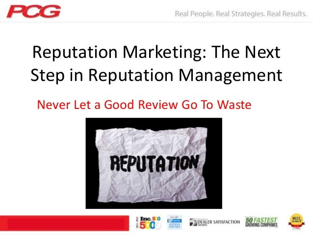 Reputation Marketing: The Next Step in Reputation Management Never Let a Good Review Go To Waste