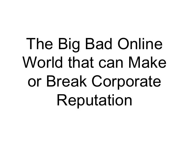 The Big Bad Online World that can Make or Break Corporate Reputation