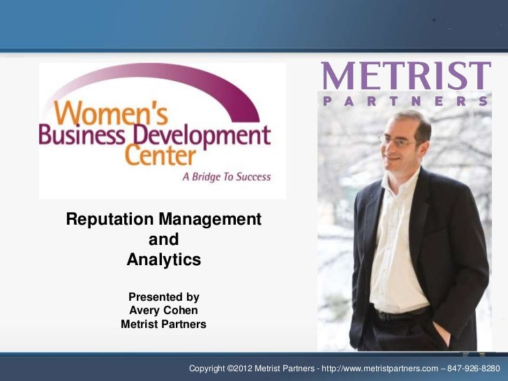 WBDC Webinar Series #4Reputation Management          and       Analytics       Presented by       Avery Cohen      Metrist...