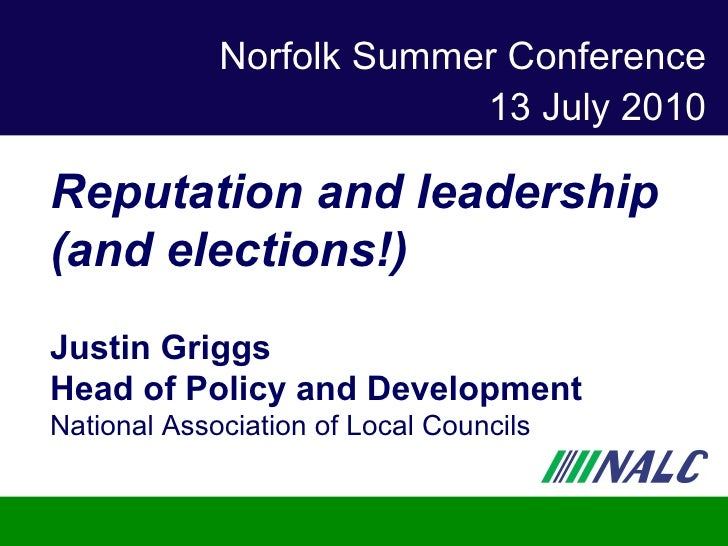 Norfolk Summer Conference 13 July 2010 Reputation and leadership (and elections!) Justin Griggs Head of Policy and Develop...