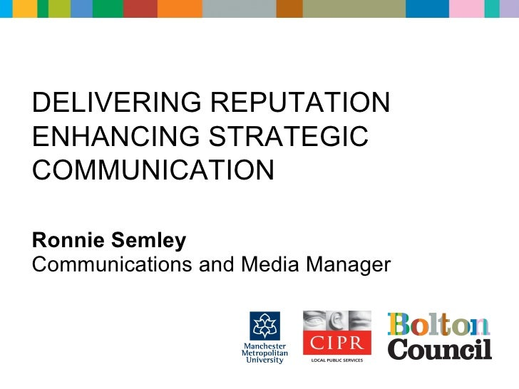 DELIVERING REPUTATION ENHANCING STRATEGIC COMMUNICATION  Ronnie Semley Communications and Media Manager