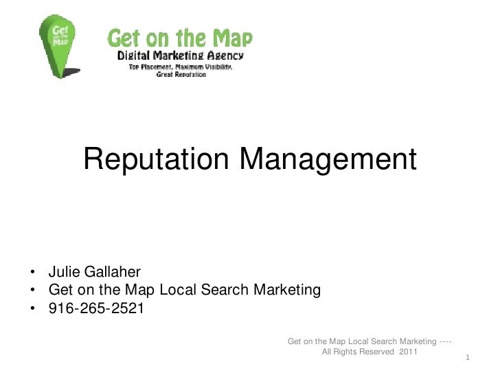 Reputation Management<br />Julie Gallaher<br />Get on the Map Local Search Marketing<br />916-265-2521<br />Get on the Map...