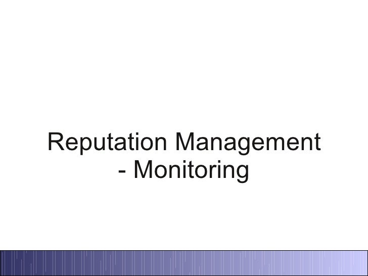 Reputation Management     - Monitoring