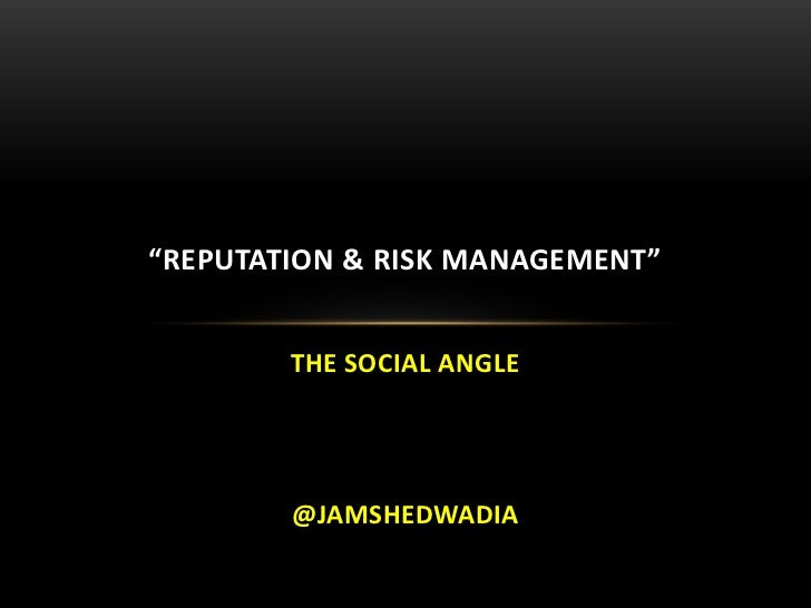 """REPUTATION & RISK MANAGEMENT""        THE SOCIAL ANGLE        @JAMSHEDWADIA"