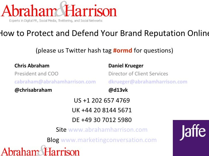 How to Protect and Defend Your Brand Reputation Online (please us Twitter hash tag  #ormd  for questions) Chris Abraham Pr...