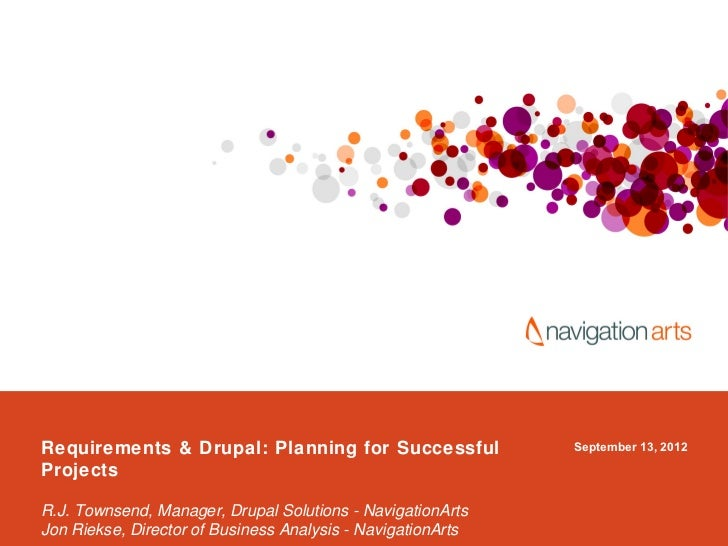 Requirements & Drupal: Planning for Successful               September 13, 2012ProjectsR.J. Townsend, Manager, Drupal Solu...