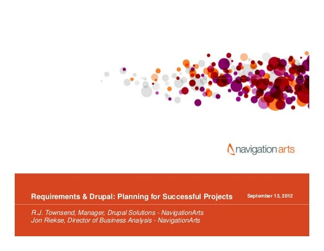 Requirements & Drupal: Planning for Successful Projects      September 13, 2012R.J. Townsend, Manager, Drupal Solutions - ...