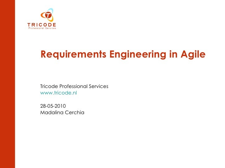 Requirements Engineering in Agile   Tricode Professional Services www.tricode.nl 28-05-2010 Madalina Cerchia