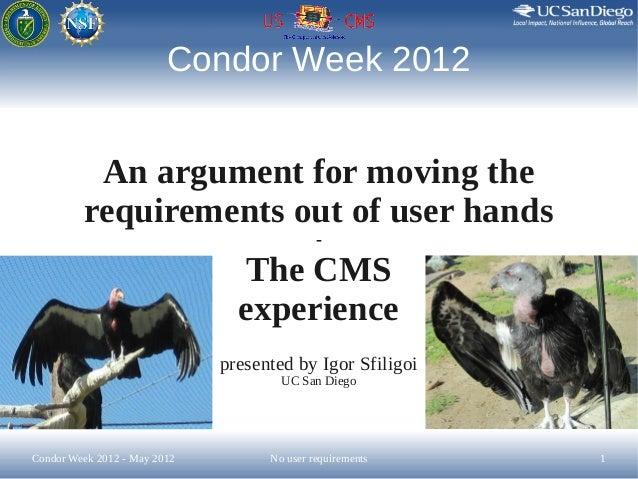 Condor Week 2012          An argument for moving the         requirements out of user hands                               ...