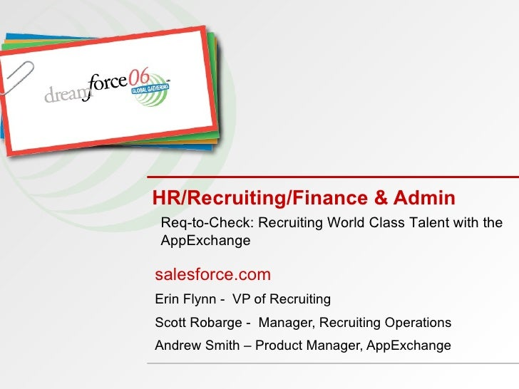 HR/Recruiting/Finance & Admin salesforce.com Erin Flynn -  VP of Recruiting  Scott Robarge -  Manager, Recruiting Operatio...