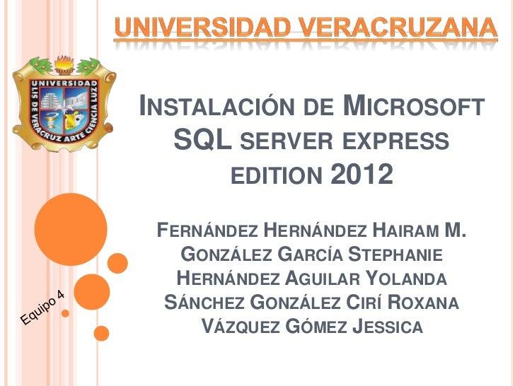 INSTALACIÓN DE MICROSOFT   SQL SERVER EXPRESS       EDITION 2012 FERNÁNDEZ HERNÁNDEZ HAIRAM M.   GONZÁLEZ GARCÍA STEPHANIE...
