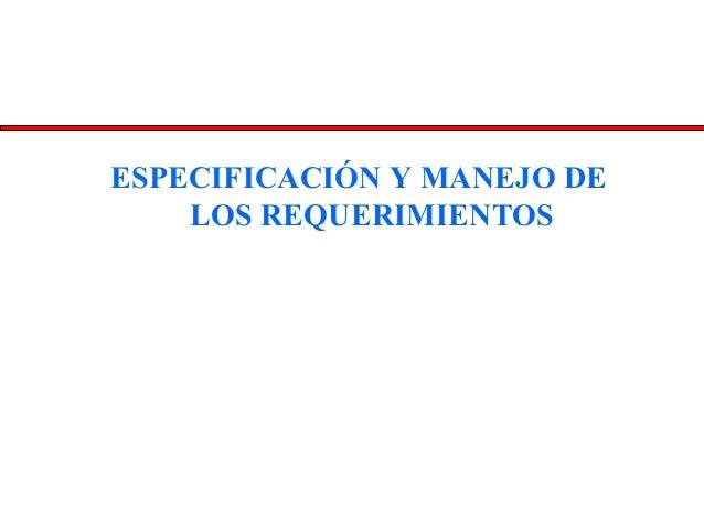 ESPECIFICACIÓN Y MANEJO DE LOS REQUERIMIENTOS