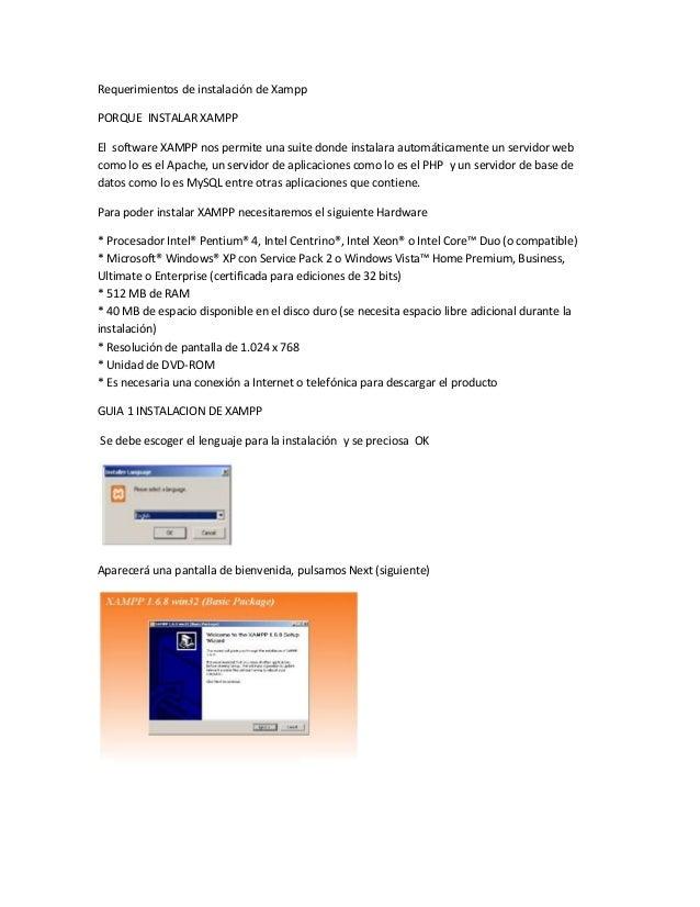 Requerimientos de instalación de Xampp PORQUE INSTALAR XAMPP El software XAMPP nos permite una suite donde instalara autom...