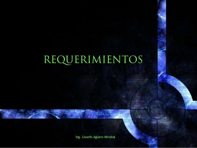 REQUERIMIENTOS    Ing. Lisseth Agüero Mirabal