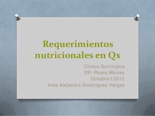 Requerimientosnutricionales en Qx                 Clínica Quirúrgica                  DR. Reyes Macías                    ...