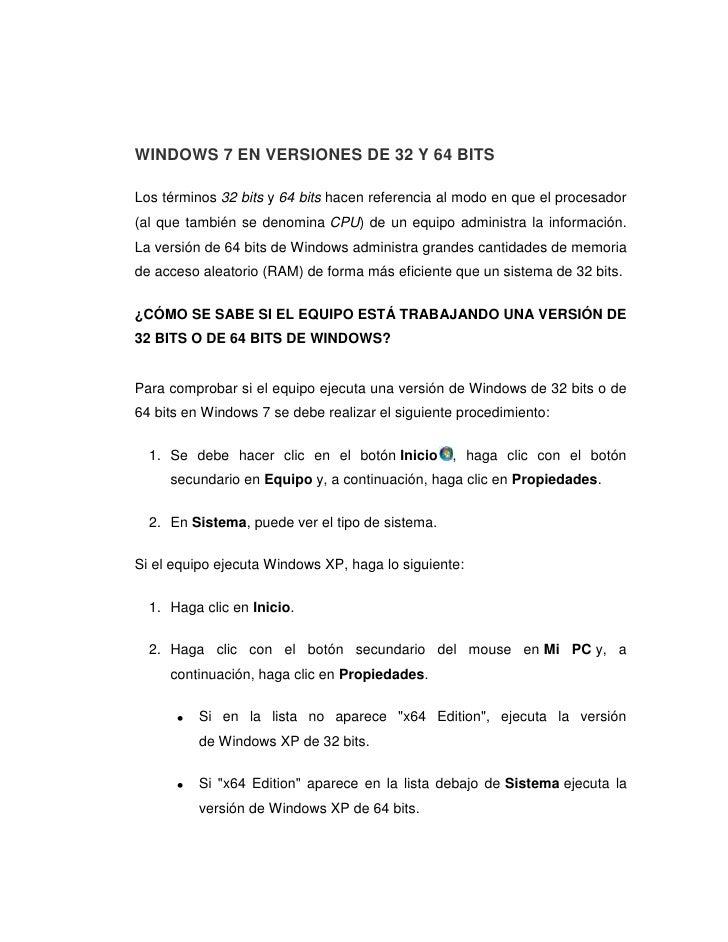 WINDOWS 7 EN VERSIONES DE 32 Y 64 BITSLos términos 32 bits y 64 bits hacen referencia al modo en que el procesador(al que ...