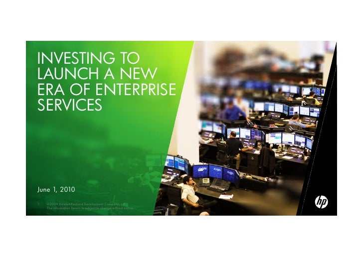 INVESTING TO LAUNCH A NEW ERA OF ENTERPRISE SERVICES     June 1, 2010 1   ©2009 Hewlett-Packard Development Company, L.P 1...
