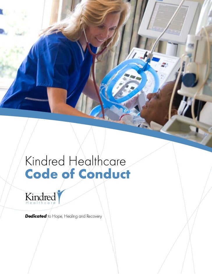 Kindred HealthcareCode of ConductDedicated to Hope, Healing and Recovery
